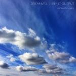 DreamVeil. 'Input-Output'. 2016