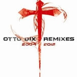Otto Dix. Remixes 2004-2012. 2012